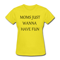 Moms Just Wanna Have Fun - yellow