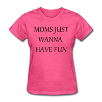 Moms Just Wanna Have Fun - heather pink