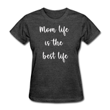 Mom Life Is The Best Life - heather black