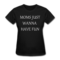 Moms Just Want To Have Fun (White) - black