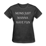 Moms Just Want To Have Fun (White) - heather black
