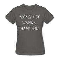 Moms Just Want To Have Fun (White) - charcoal