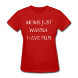 Moms Just Want To Have Fun (White) - red