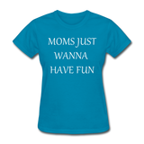 Moms Just Want To Have Fun (White) - turquoise