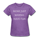 Moms Just Want To Have Fun (White) - purple heather