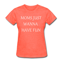 Moms Just Want To Have Fun (White) - heather coral