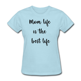 Mom Life Is The Best Life - powder blue