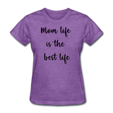Mom Life Is The Best Life - purple heather