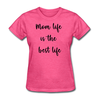Mom Life Is The Best Life - heather pink