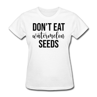 Don;t Eat Watermelon Seeds - white