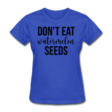 Don;t Eat Watermelon Seeds - royal blue