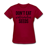 Don;t Eat Watermelon Seeds - dark red