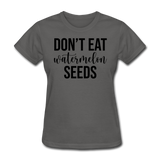 Don;t Eat Watermelon Seeds - charcoal