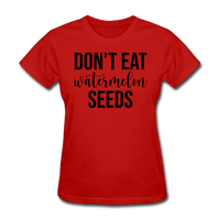 Don;t Eat Watermelon Seeds - red