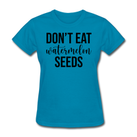 Don;t Eat Watermelon Seeds - turquoise