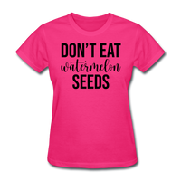 Don;t Eat Watermelon Seeds - fuchsia
