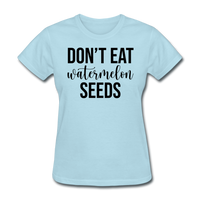 Don;t Eat Watermelon Seeds - powder blue