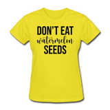 Don;t Eat Watermelon Seeds - yellow