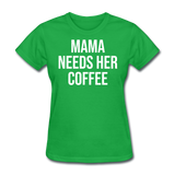 Mama Needs Her Coffee - bright green