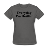 Everyday I'm Hustlin' - charcoal