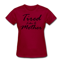 Tired Like A Mother - dark red