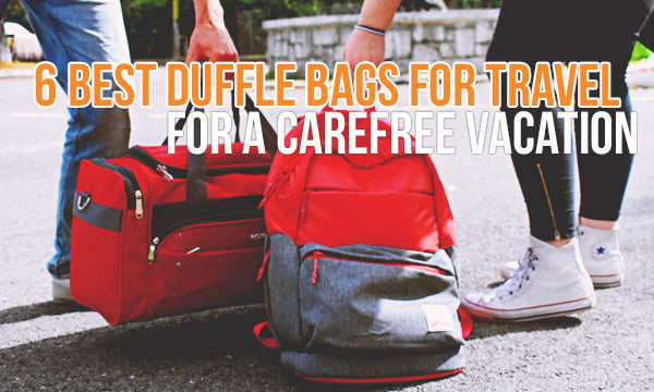 3155bad61 6 Best Duffle Bags for Travel for a Carefree Vacation
