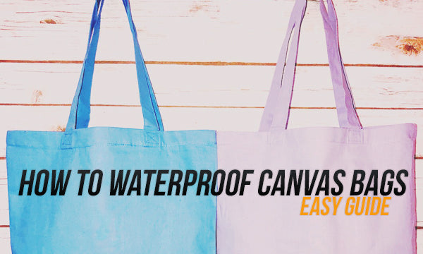 How to Waterproof Canvas Bags – An Easy Guide 947859a180a3b