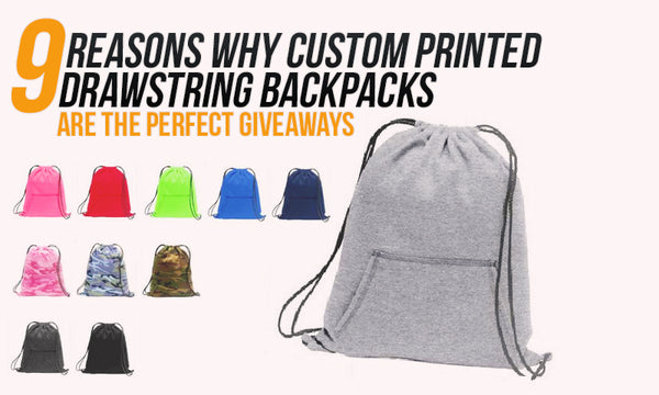 9 reasons why custom printed drawstring backpacks written on picture of an assortment of drawstring backpacks