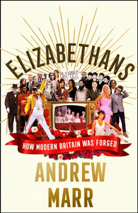 Elizabethans : How Modern Britain Was Forged-9780008298401