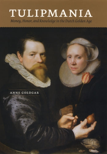 Tulipmania : Money, Honor and Knowledge in the Dutch Golden Age-9780226301266