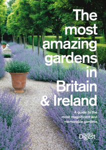 The Most Amazing Gardens in Britain and Ireland : A Guide to the Most Magnificent and Memorable Gardens-9780276445866