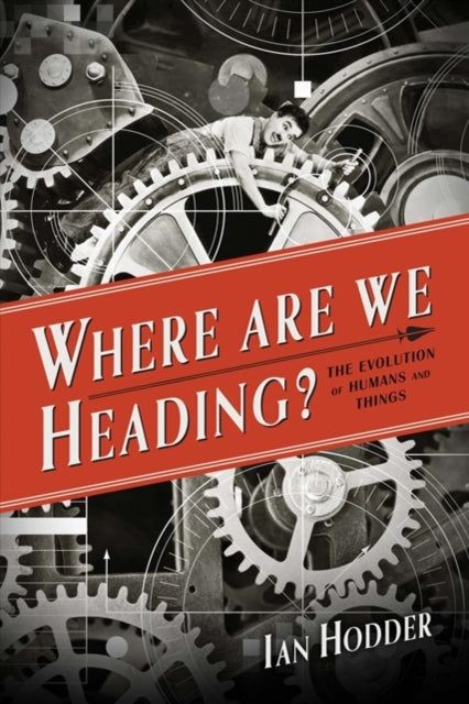 Where Are We Heading? : The Evolution of Humans and Things-9780300204094