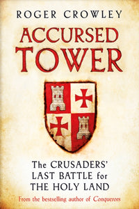 Accursed Tower : The Crusaders' Last Battle for the Holy Land-9780300230314