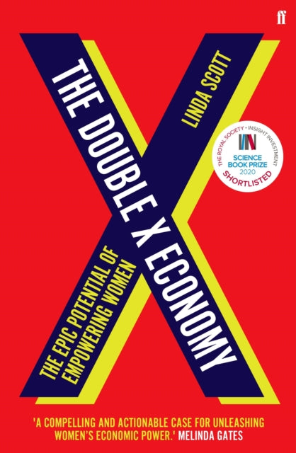 The Double X Economy : The Epic Potential of Empowering Women - SHORTLISTED FOR THE 2020 ROYAL SOCIETY INISGHT INVESTMENT SCIENCE BOOK PRIZE-9780571337569