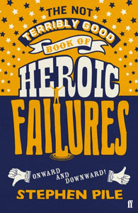 The Not Terribly Good Book of Heroic Failures : An intrepid selection from the original volumes-9780571352890