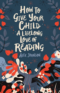 How to Give Your Child a Lifelong Love of Reading-9780712353854