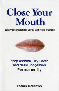 Close Your Mouth : Buteyko Clinic Handbook for Perfect Health-9780954599614