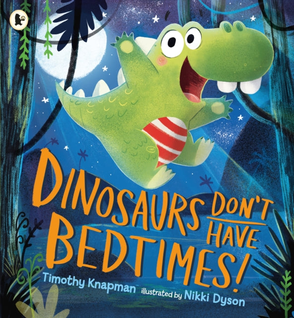 Dinosaurs Don't Have Bedtimes!-9781406372199