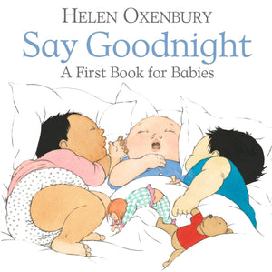 Say Goodnight : A First Book for Babies-9781406382389