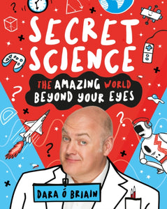 Secret Science: The Amazing World Beyond Your Eyes-9781407196787