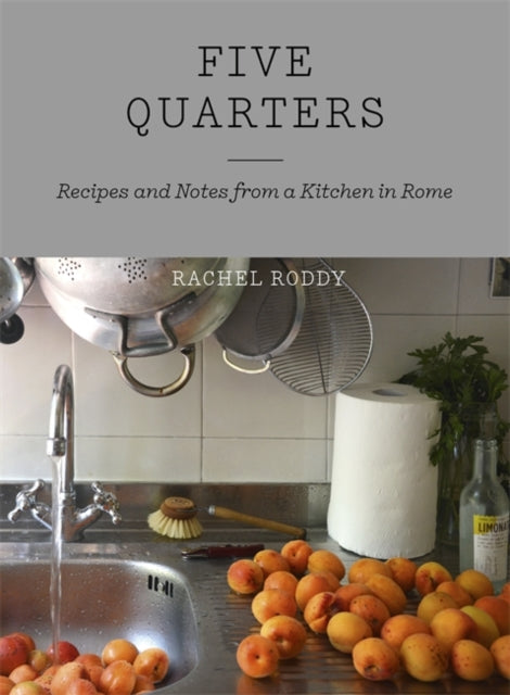 Five Quarters : Recipes and Notes from a Kitchen in Rome-9781444735062