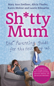 Sh*tty Mum : The Parenting Guide for the Rest of Us-9781444755183