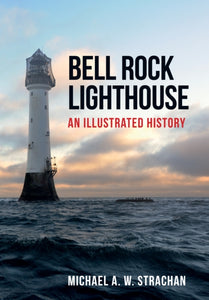 Bell Rock Lighthouse : An Illustrated History-9781445670607