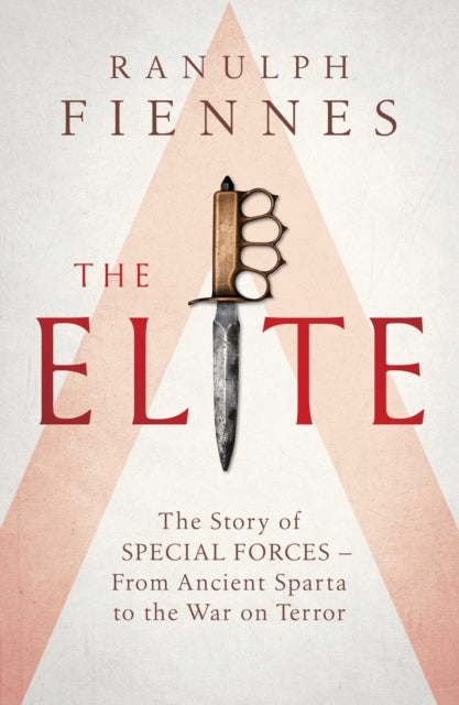 The Elite : The Story of Special Forces - From Ancient Sparta to the War on Terror-9781471156618