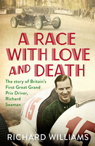 A Race with Love and Death : The Story of Richard Seaman-9781471179358