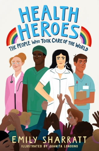 Health Heroes: The People Who Took Care of the World-9781471197215