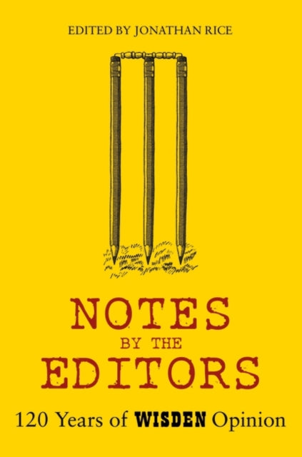 Notes By The Editors : 120 Years of Wisden Opinion-9781472975638