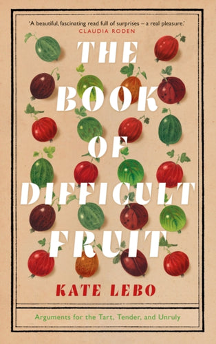 The Book of Difficult Fruit : Arguments for the Tart, Tender, and Unruly-9781509879250