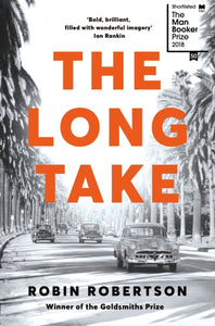 The Long Take: Shortlisted for the Man Booker Prize-9781509886258