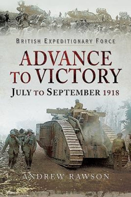 Advance to Victory - July to September 1918-9781526723406